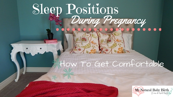 Sleep Positions During Pregnancy – How To Get Comfortable