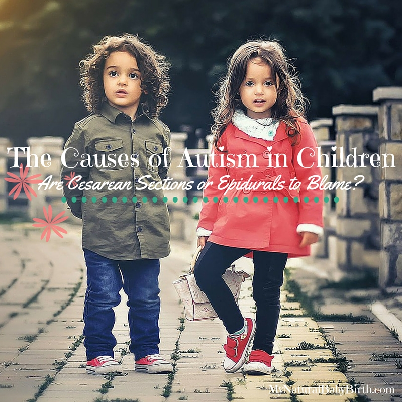The Causes Of Autism In Children Are Cesarean Sections Or Epidurals To Blame