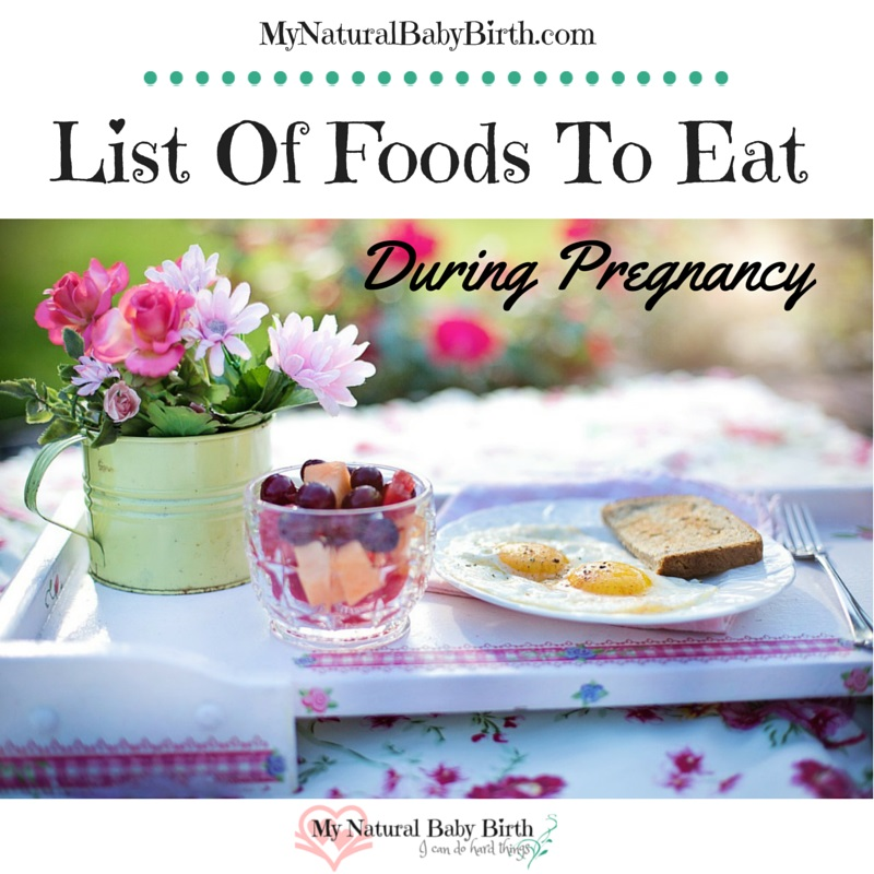 List Of Foods To Eat During Pregnancy Plus One Thing To Not Go Without