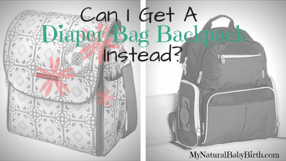 Can I Get A Diaper Bag Backpack Instead