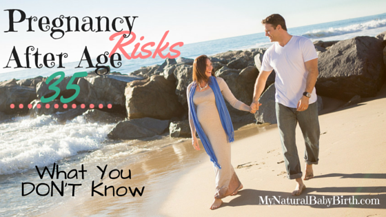 Pregnancy Risks After Age 35 - What You Dont Know