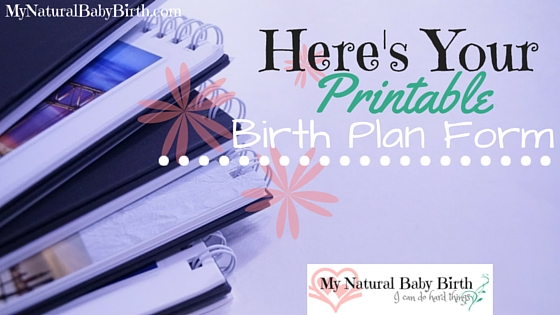 here s your printable birth plan form