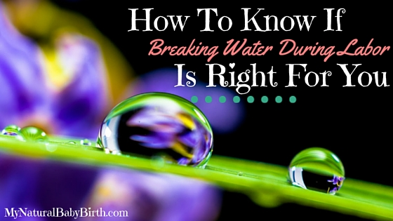 How To Know If Breaking Water During Labor Is Right For You