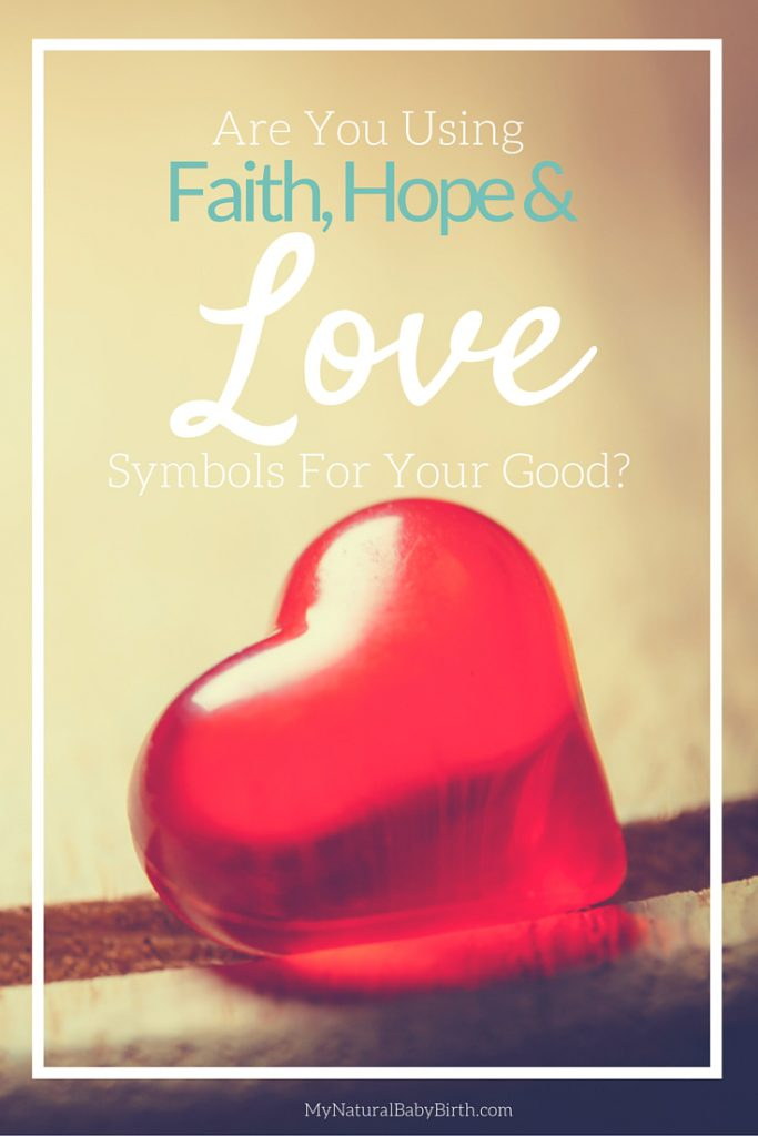 Are You Using Faith Hope And Love Symbols For Your Good