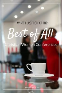 What I Learned At The Best of All Christian Women Conferences (5)
