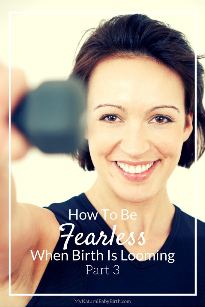 How To Be Fearless When Birth Is Looming Part 3