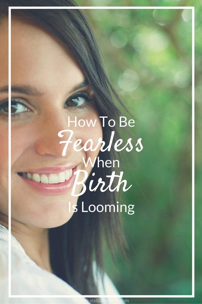 How To Be Fearless When Birth Is Looming - Part 5