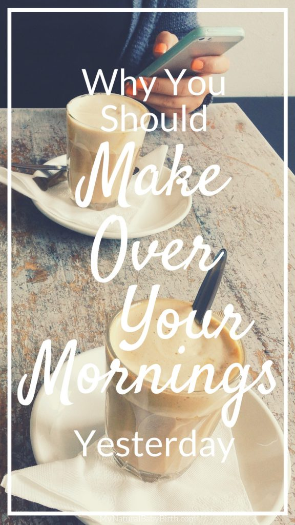 Why You Should Makeover Your Mornings, Yesterday
