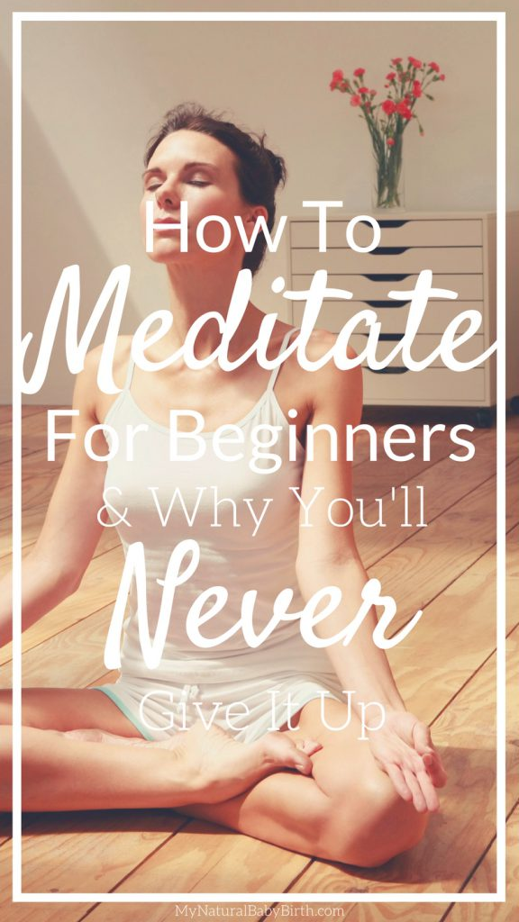 How To Meditate For Beginners And Why You'll Never Give It Up