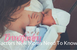 Breastfeeding Factors New Moms Need To Know
